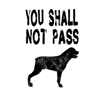 You Shall Not Pass - Funny Rottweiler T Shirt Gifts by greatshirts