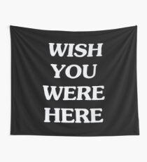 Ich wünschte, du wärst hier Wandbehang