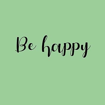 Be Happy Script by DreamApparel