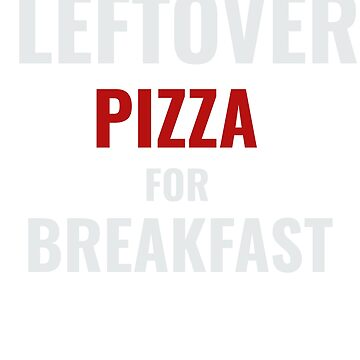 Funny Leftover Pizza For Breakfast by Zuri2018