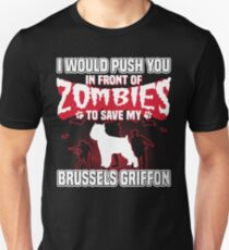 I would push you in front of zombies to save my Brussels Griffon Unisex T-Shirt