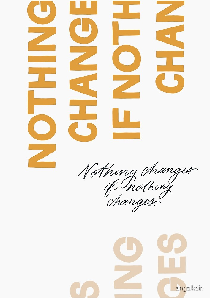 Nothing Change If Nothing Changes by Angelina Kein
