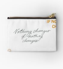 Nothing Change If Nothing Changes Zipper Pouch