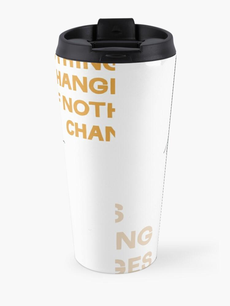 Alternate view of Nothing Change If Nothing Changes Travel Mug