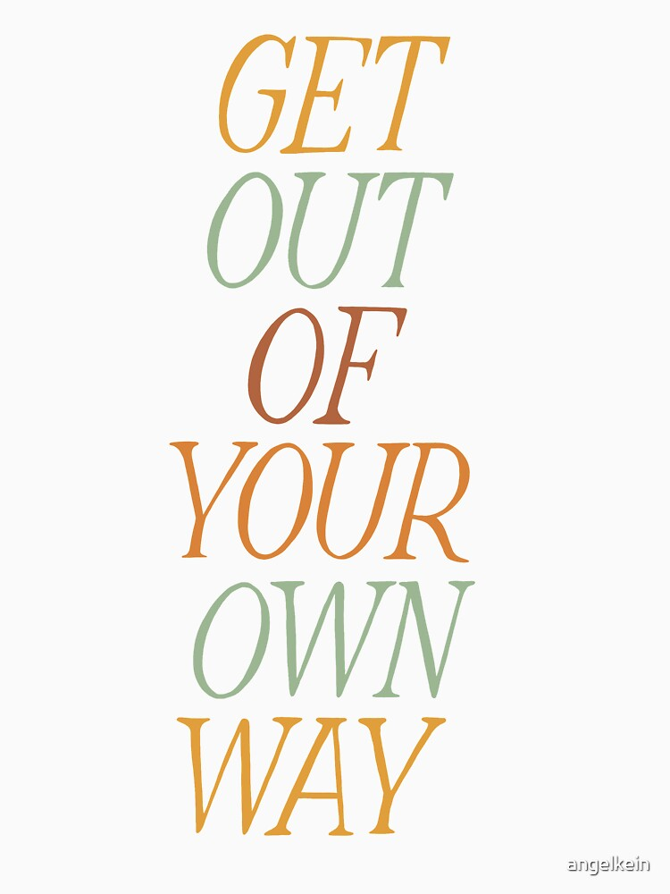 Get Out of Your Own Way by angelkein