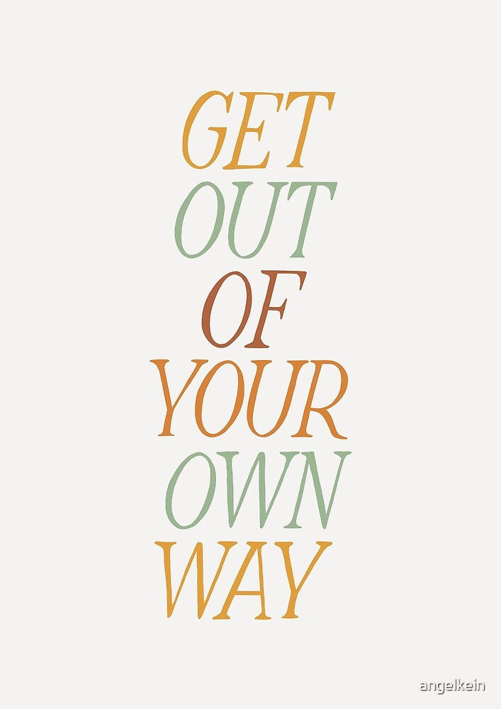 Get Out of Your Own Way by Angelina Kein
