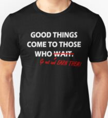 Good things come to those who EARN THEM Slim Fit T-Shirt