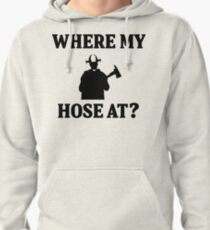 Where my hose at? Pullover Hoodie