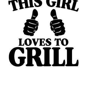 This Girl Loves to Grill  by rockpapershirts
