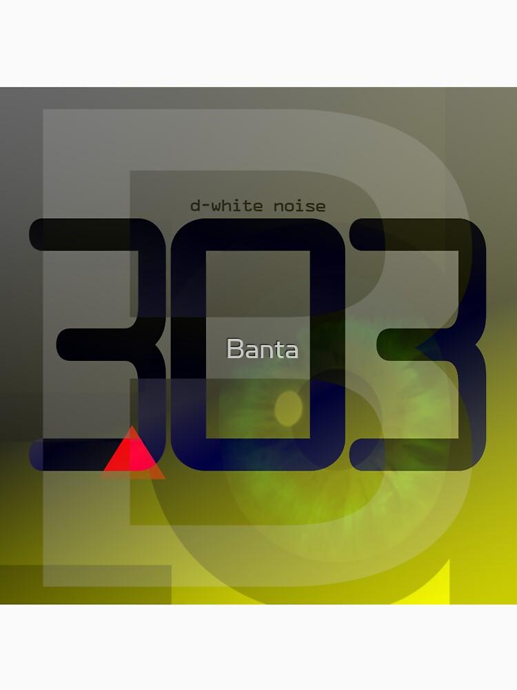 D-White Noise - B 303 by Banta