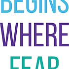 LIFE BEGINS WHERE fear ENDS  by IdeasForArtists