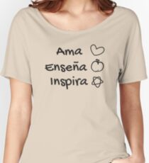 Ama enseña inspira, Love Teach Inspire, Spanish Teacher Women's Relaxed Fit T-Shirt