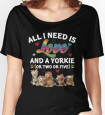 All I Need Is Love And A Yorkie Or Two Or Five T-shirt Women's Relaxed Fit T-Shirt
