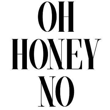 Oh Honey No by kjanedesigns