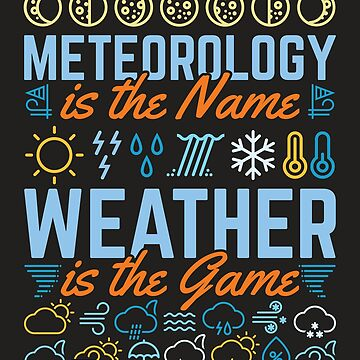Meteorology Is The Name Weather Is The Game by jaygo