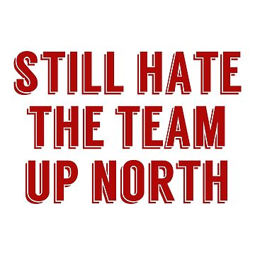 STILL HATE THE TEAM UP NORTH by KenRitz