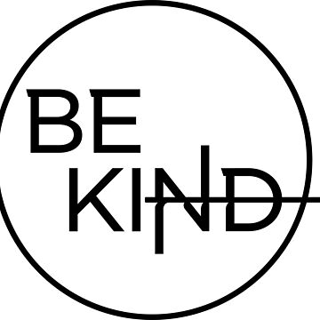 Be Kind in Simple Black Circle by KingPagla