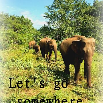 Let's go somewhere by happyTshirt