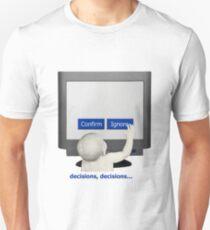 Decisions, decisions...confirm or ignore Unisex T-Shirt