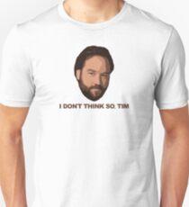 I Don't Think So Tim T-Shirt
