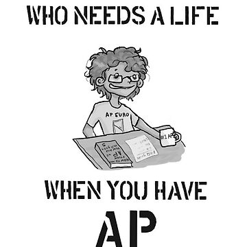 Who Needs a Life When You Have AP? by 404sphere