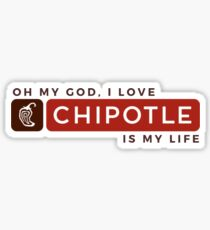 Oh My God, I Love Chipotle. Chipotle Is My Life Sticker
