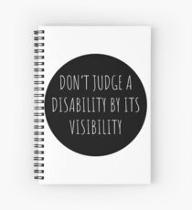 Don't Judge A Disability By Its Visibility Spiral Notebook
