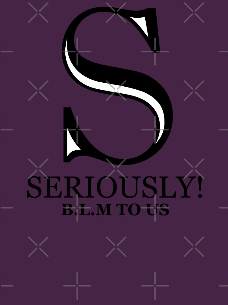 SERIOUSLY! B.L.M TO US by BLM2US