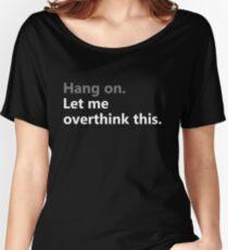 Hang On Lassen Sie mich dieses T-Shirt Overthink Baggyfit T-Shirt