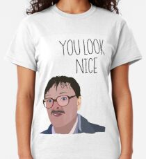 Jim Friday Night Dinner 'YOU LOOK NICE' Classic T-Shirt