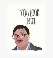 Jim Friday Night Dinner 'YOU LOOK NICE' Art Print