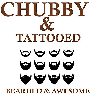 CHUBBY and TATTOOED, BEARDED and AWESOME by BustleBuck