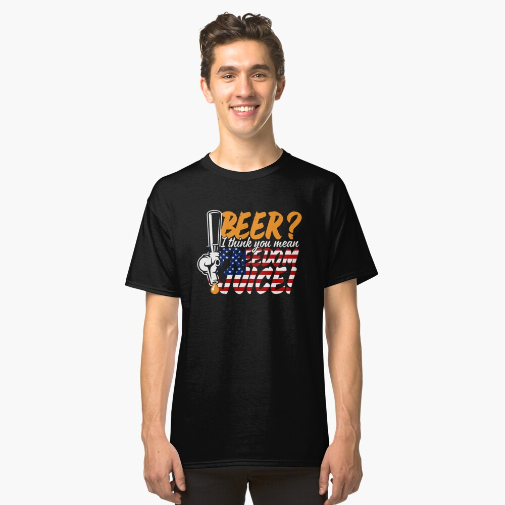 Beer? I Think You Mean Freedom Juice, Patriotic USA Classic T-Shirt Front