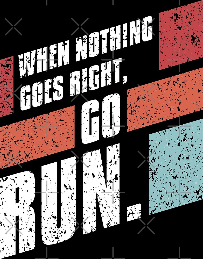 When Nothing Goes Right, Go Run.  by iclipart