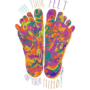 Free Your Feet - Free Your Mind - Psychadelic by jaytaylor