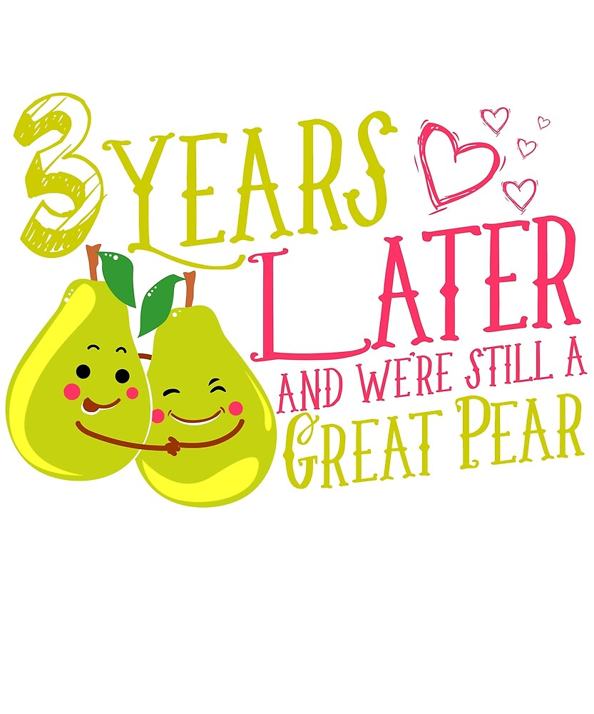 '3 Years Later Still a Great Pear' Funny Anniversary Gift by leyogi