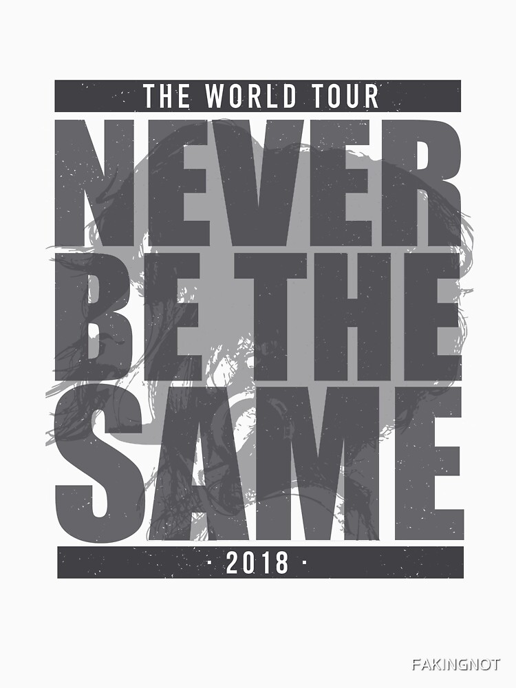 Never Be The Same - World Tour by FAKINGNOT