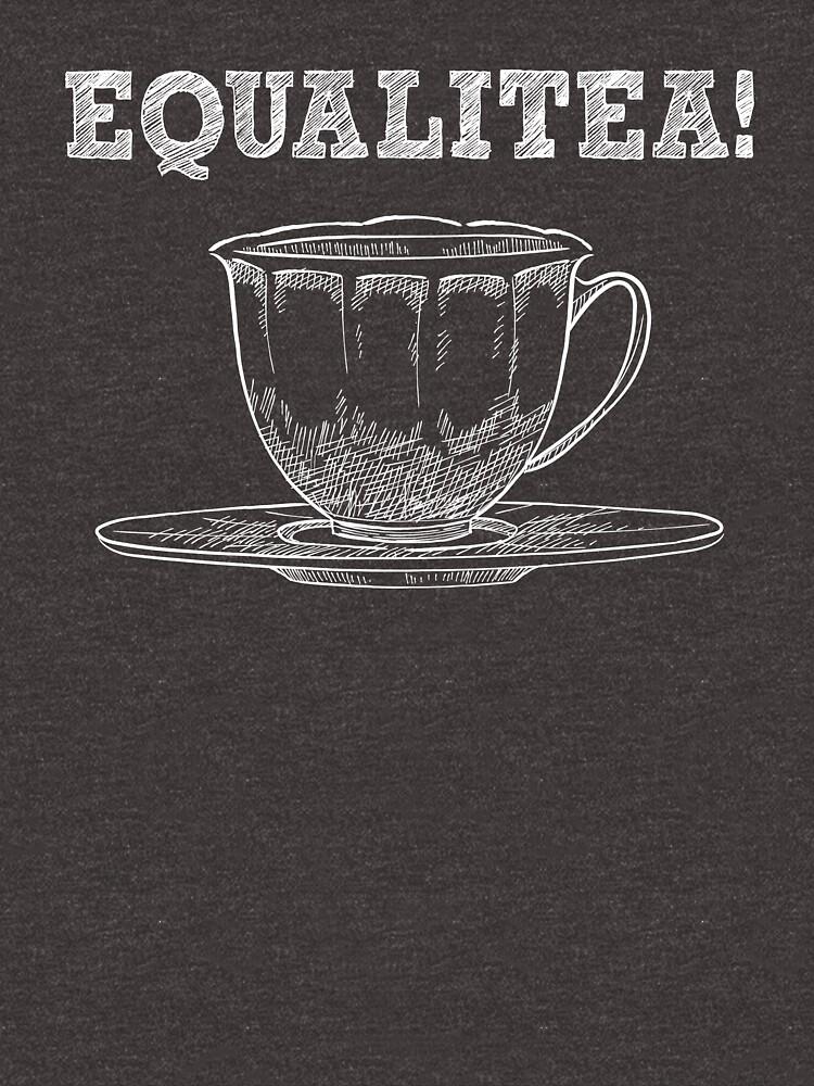 Equalitea - Funny Tea Pun - Gag Gift by -BVB-