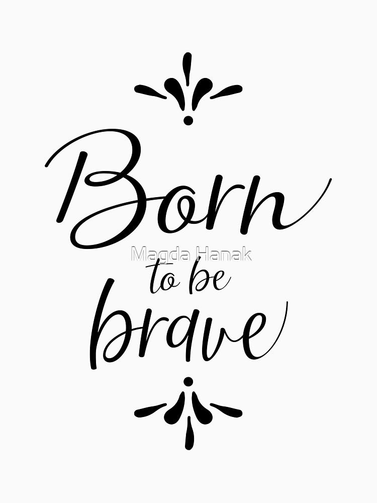 Born to be brave! by MagdaHanak