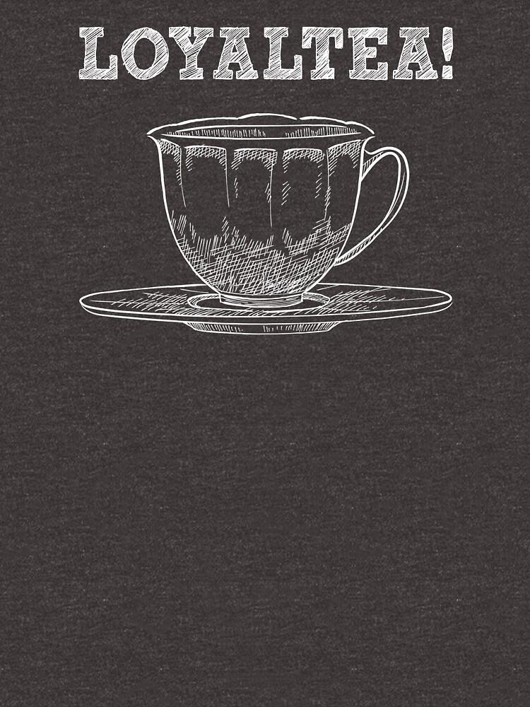 Loyaltea - Funny Tea Pun - Gag Gift by -BVB-