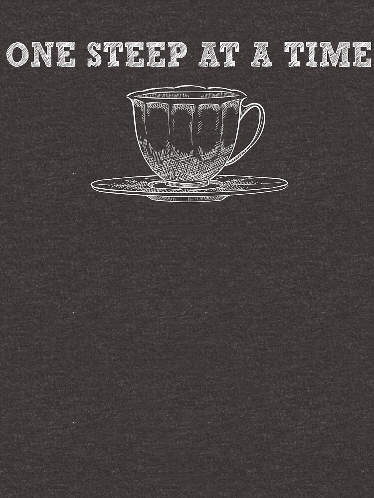 One Steep At A Time - Funny Tea Pun - Gag Gift by -BVB-