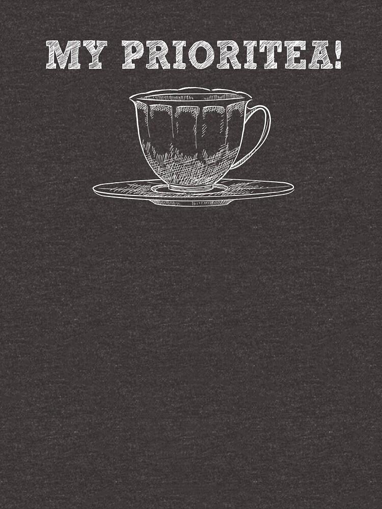 My Prioritea - Funny Tea Pun - Gag Gift by -BVB-