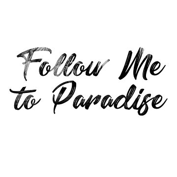 Follow Me To Paradise by FejuLegacy