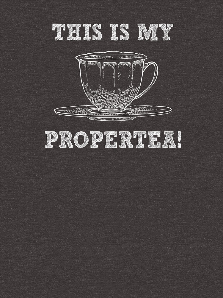 This Is My Propertea - Funny Tea Pun - Gag Gift by -BVB-
