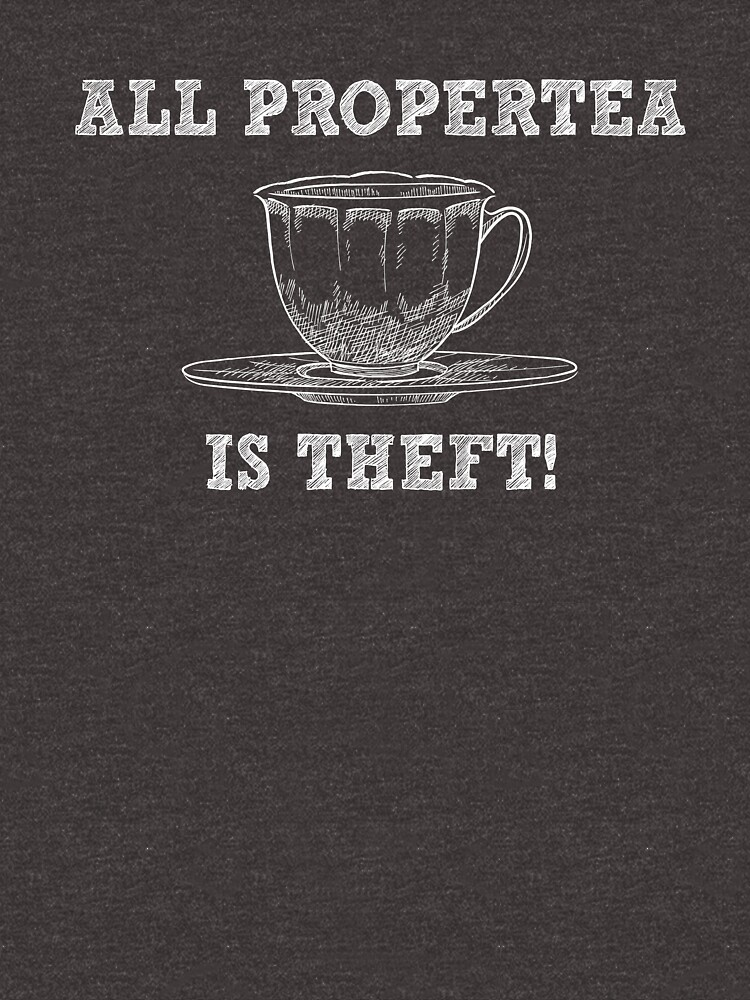 All Propertea Is Theft - Funny Tea Pun - Gag Gift by -BVB-