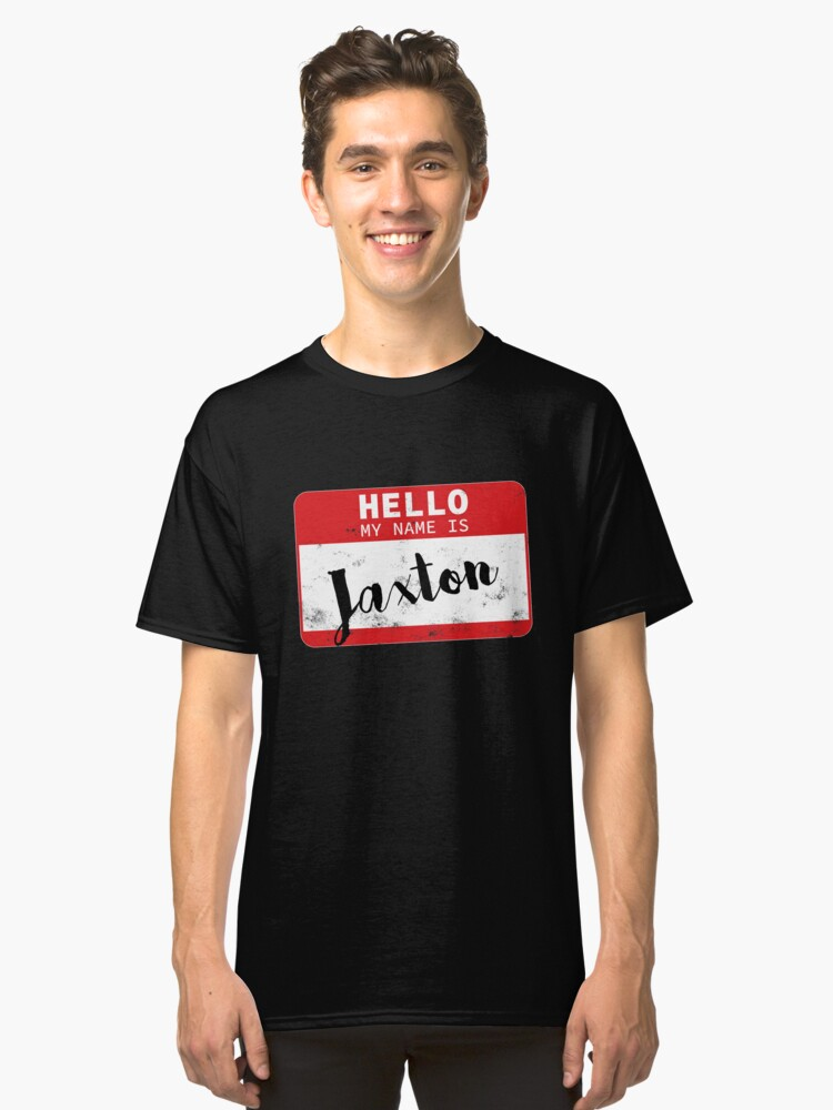 Hello My Name Is Jaxton Name Tag Classic T-Shirt Front
