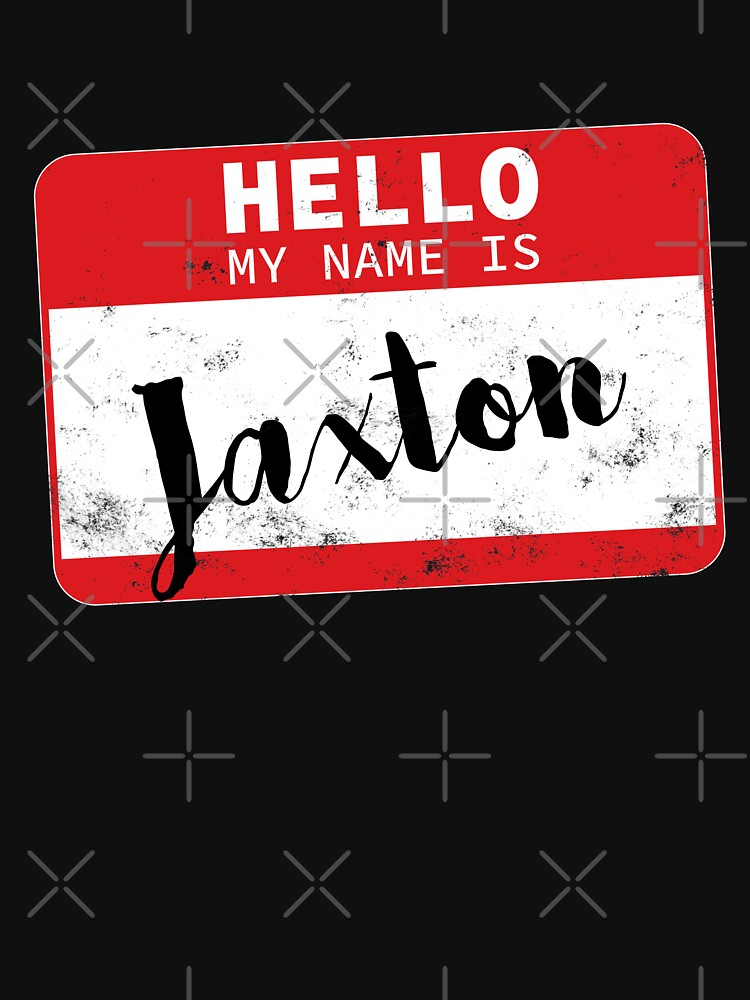 Hello My Name Is Jaxton Name Tag by efomylod