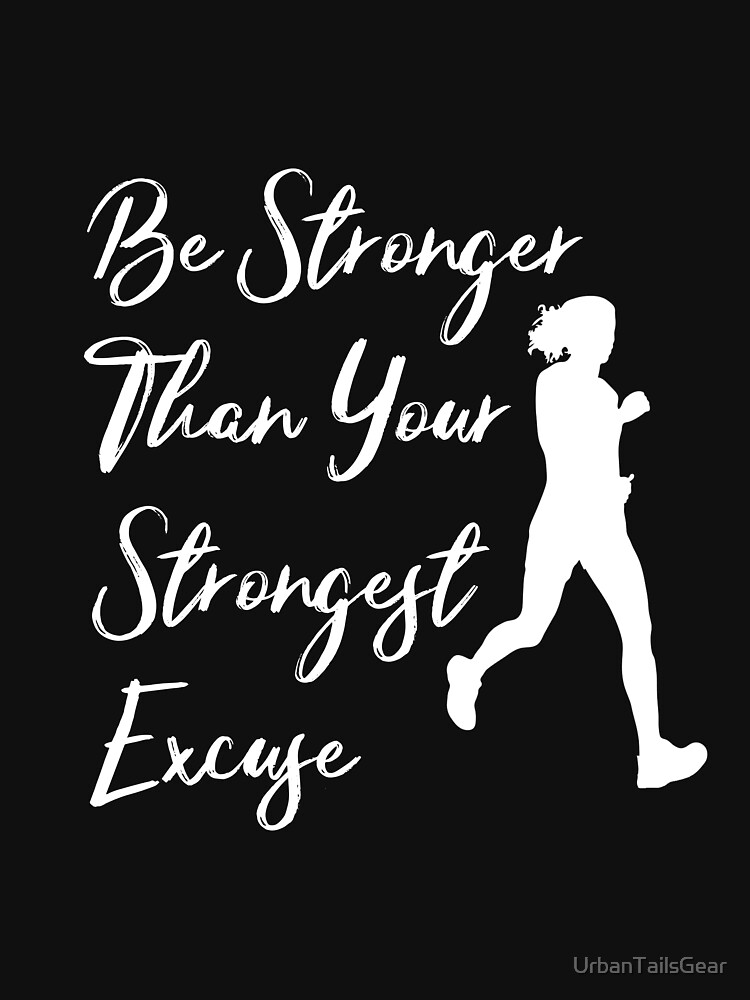 Be Stronger Than Your Strongest Excuse by UrbanTailsGear