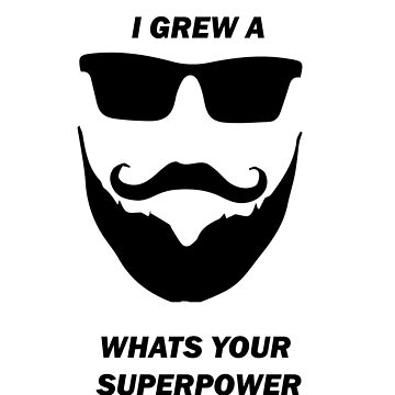 I GREW A BEARD WHATS YOUR SUPERPOWER by BustleBuck