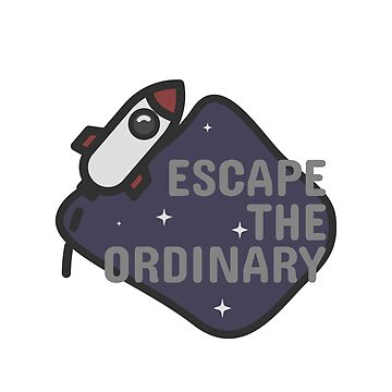 Escape the ordinary by mjmmrsgn